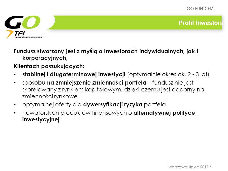 GO FUND FIZ Warszawa, lipiec 2011 r. Fundusz stworzony jest z myślą o Inwestorach indywidualnych, jak i korporacyjnych, Klientach poszukujących: stabi