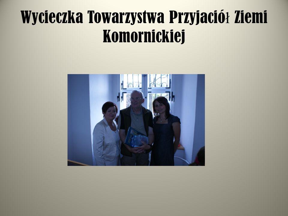 Wycieczka Towarzystwa Przyjació ł Ziemi Komornickiej