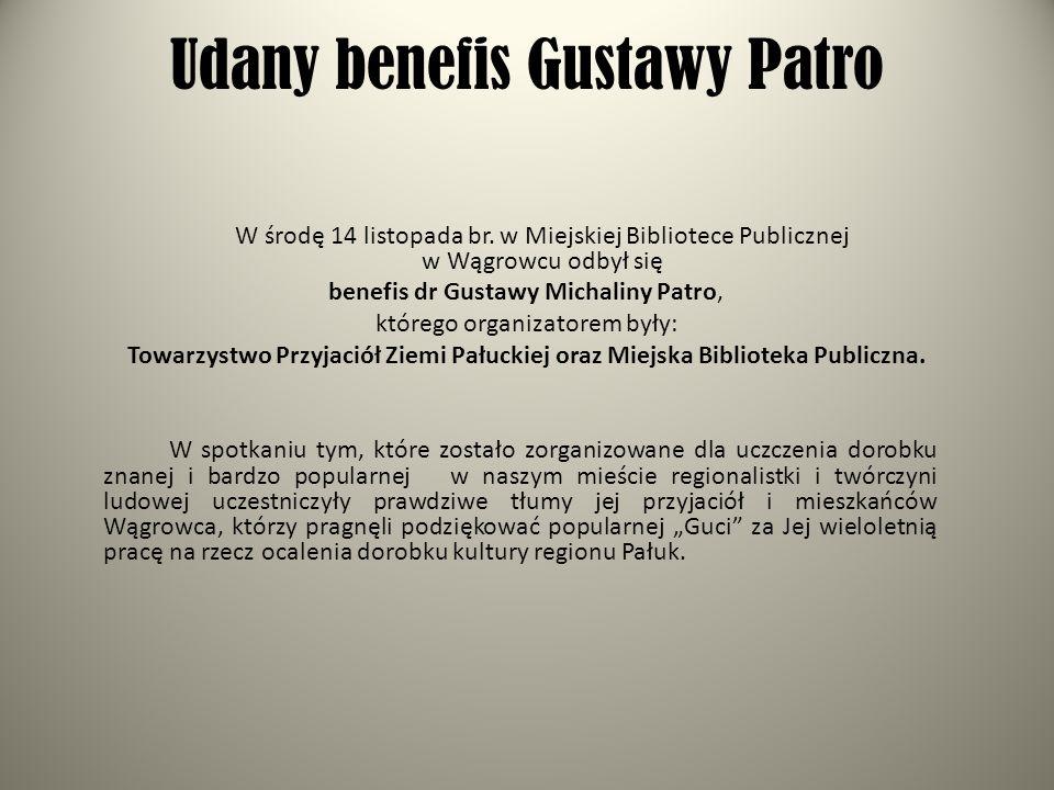 Udany benefis Gustawy Patro W środę 14 listopada br. w Miejskiej Bibliotece Publicznej w Wągrowcu odbył się benefis dr Gustawy Michaliny Patro, któreg
