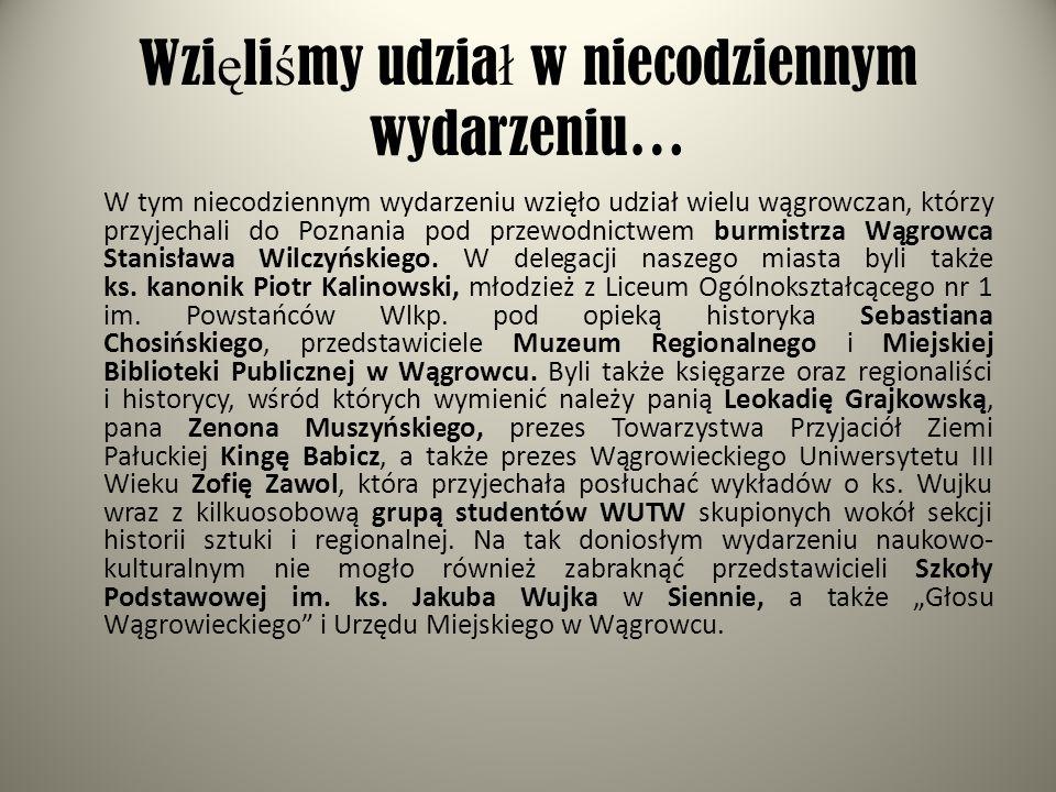 Wzi ę li ś my udzia ł w niecodziennym wydarzeniu… W tym niecodziennym wydarzeniu wzięło udział wielu wągrowczan, którzy przyjechali do Poznania pod pr