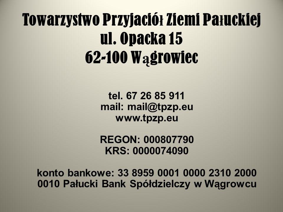 Towarzystwo Przyjació ł Ziemi Pa ł uckiej ul. Opacka 15 62-100 W ą growiec tel. 67 26 85 911 mail: mail@tpzp.eu www.tpzp.eu REGON: 000807790 KRS: 0000
