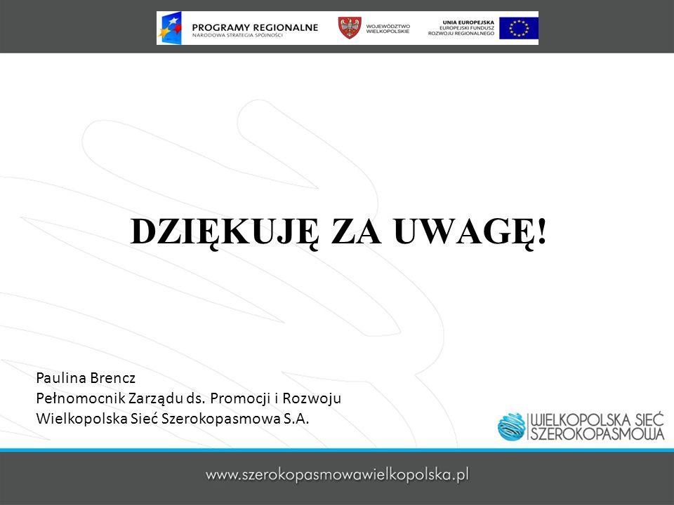 DZIĘKUJĘ ZA UWAGĘ! Paulina Brencz Pełnomocnik Zarządu ds. Promocji i Rozwoju Wielkopolska Sieć Szerokopasmowa S.A.