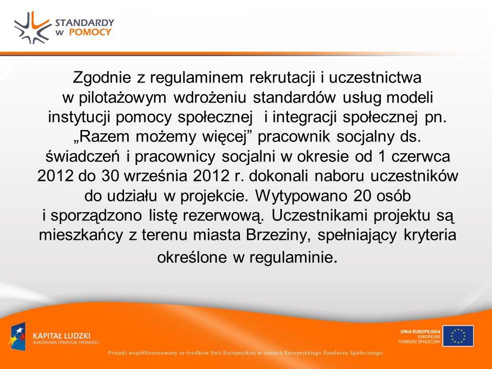 Zgodnie z regulaminem rekrutacji i uczestnictwa w pilotażowym wdrożeniu standardów usług modeli instytucji pomocy społecznej i integracji społecznej p