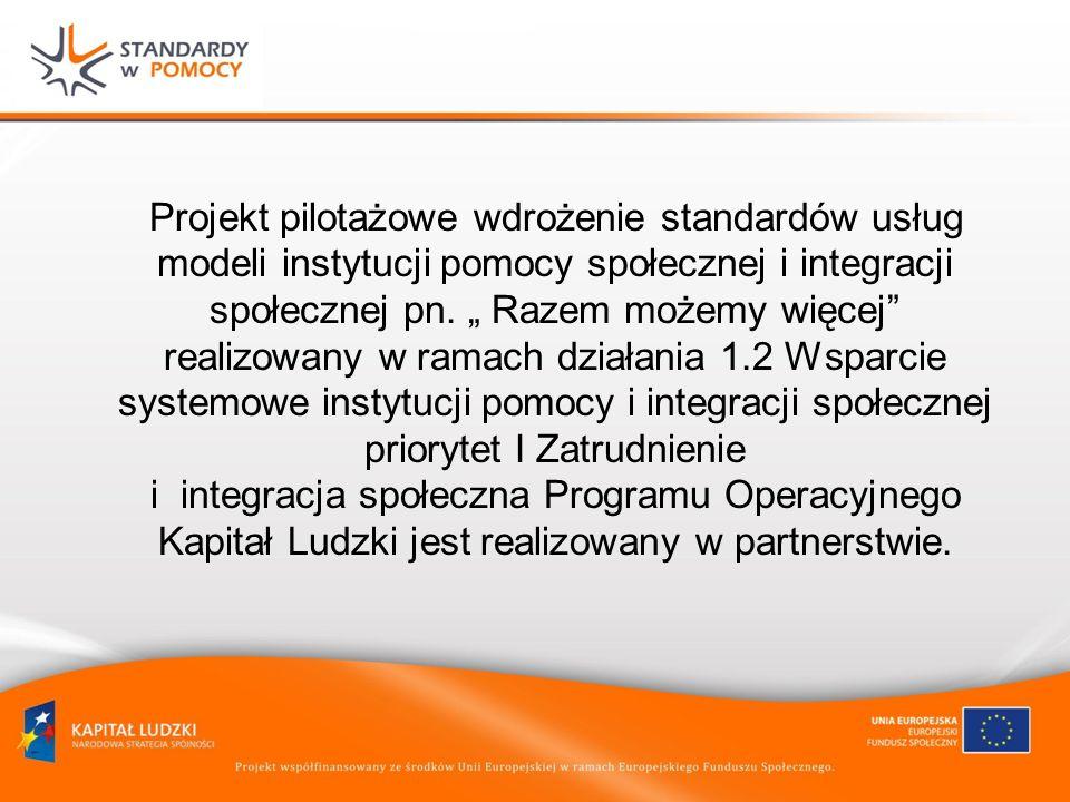 Projekt pilotażowe wdrożenie standardów usług modeli instytucji pomocy społecznej i integracji społecznej pn.