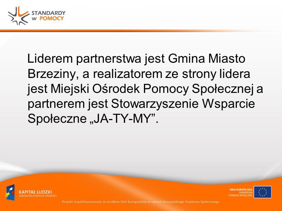 Liderem partnerstwa jest Gmina Miasto Brzeziny, a realizatorem ze strony lidera jest Miejski Ośrodek Pomocy Społecznej a partnerem jest Stowarzyszenie Wsparcie Społeczne JA-TY-MY.