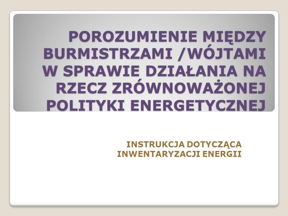 POROZUMIENIE MIĘDZY BURMISTRZAMI /WÓJTAMI W SPRAWIE DZIAŁANIA NA RZECZ ZRÓWNOWAŻONEJ POLITYKI ENERGETYCZNEJ INSTRUKCJA DOTYCZĄCA INWENTARYZACJI ENERGII