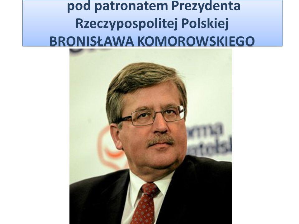 pod patronatem Prezydenta Rzeczypospolitej Polskiej BRONISŁAWA KOMOROWSKIEGO