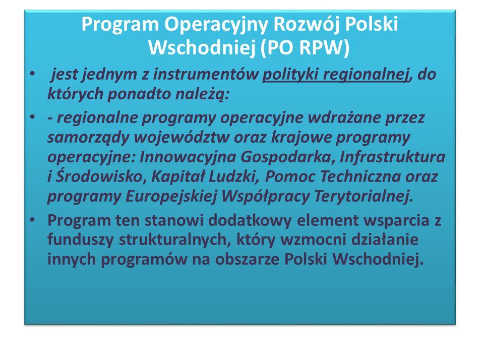 Program Operacyjny Rozwój Polski Wschodniej (PO RPW) jest jednym z instrumentów polityki regionalnej, do których ponadto należą: - regionalne programy operacyjne wdrażane przez samorządy województw oraz krajowe programy operacyjne: Innowacyjna Gospodarka, Infrastruktura i Środowisko, Kapitał Ludzki, Pomoc Techniczna oraz programy Europejskiej Współpracy Terytorialnej.