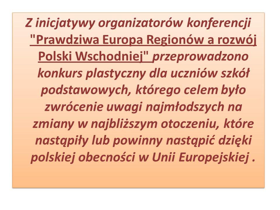 Z inicjatywy organizatorów konferencji Prawdziwa Europa Regionów a rozwój Polski Wschodniej przeprowadzono konkurs plastyczny dla uczniów szkół podstawowych, którego celem było zwrócenie uwagi najmłodszych na zmiany w najbliższym otoczeniu, które nastąpiły lub powinny nastąpić dzięki polskiej obecności w Unii Europejskiej.