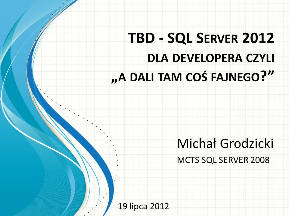 Słów kilka o prezentacji Poziom 200 SQL SERVER 2012 Baza AdventureWorks Kiedy Q&A Czas trwania prezentacji