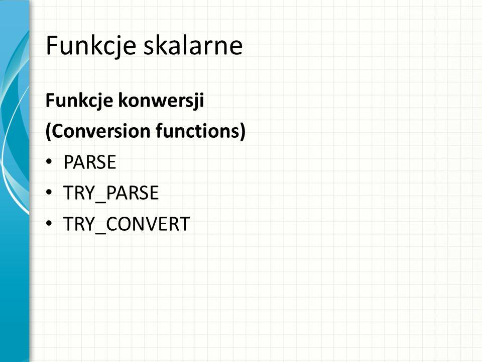 Funkcje skalarne Funkcje konwersji (Conversion functions) PARSE TRY_PARSE TRY_CONVERT