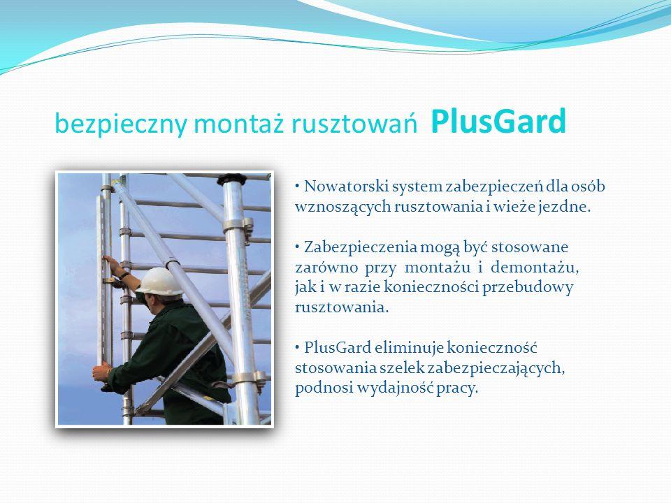 bezpieczny montaż rusztowań PlusGard Nowatorski system zabezpieczeń dla osób wznoszących rusztowania i wieże jezdne. Zabezpieczenia mogą być stosowane