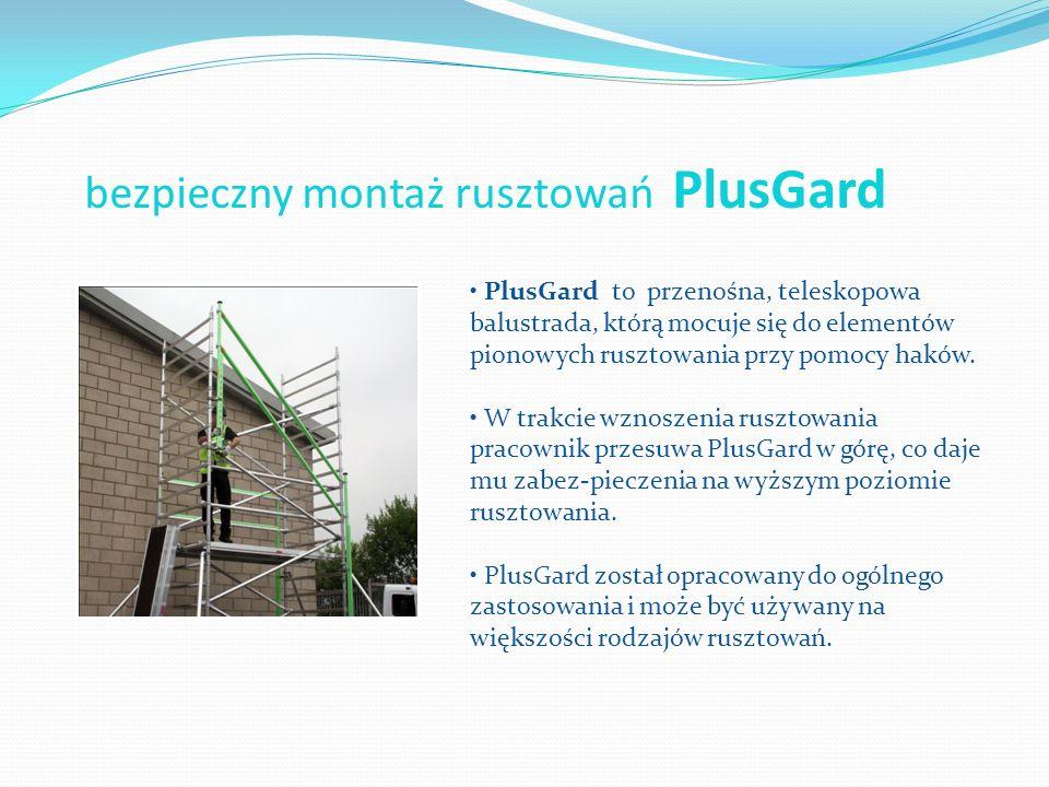 bezpieczny montaż rusztowań PlusGard PlusGard to przenośna, teleskopowa balustrada, którą mocuje się do elementów pionowych rusztowania przy pomocy ha