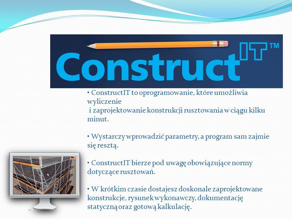 ConstructIT to oprogramowanie, które umożliwia wyliczenie i zaprojektowanie konstrukcji rusztowania w ciągu kilku minut. Wystarczy wprowadzić parametr