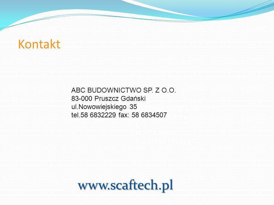 Kontakt Oddział w Pruszczu Gdańskim ul. Nowowiejskiego 35 83 – tel. +48 58 683 22 29 fax. +48 58 683 45 07 www.scaftech.pl ABC BUDOWNICTWO SP. Z O.O.