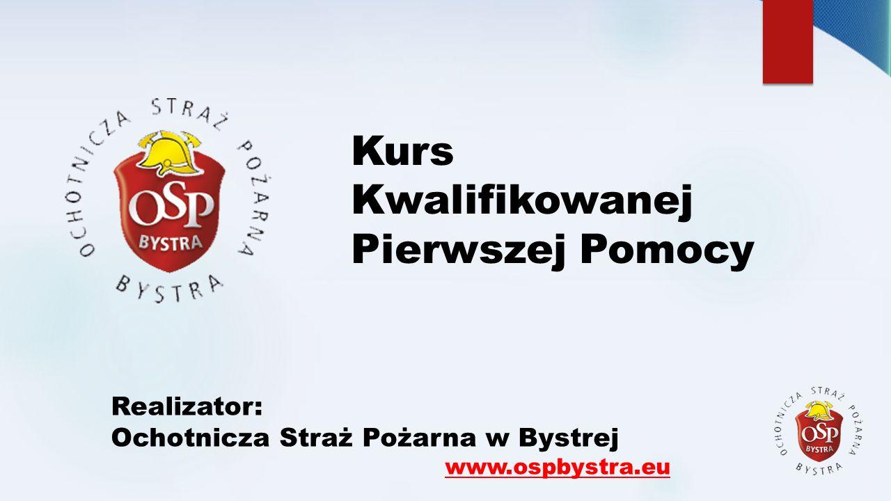Kurs Kwalifikowanej Pierwszej Pomocy Realizator: Ochotnicza Straż Pożarna w Bystrej www.ospbystra.eu
