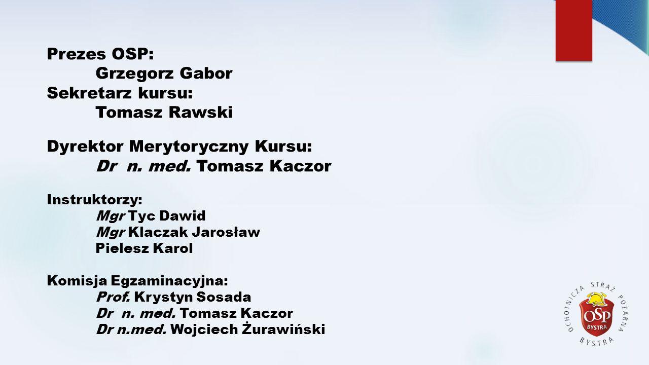 Prezes OSP: Grzegorz Gabor Sekretarz kursu: Tomasz Rawski Dyrektor Merytoryczny Kursu: Dr n. med. Tomasz Kaczor Instruktorzy: Mgr Tyc Dawid Mgr Klacza