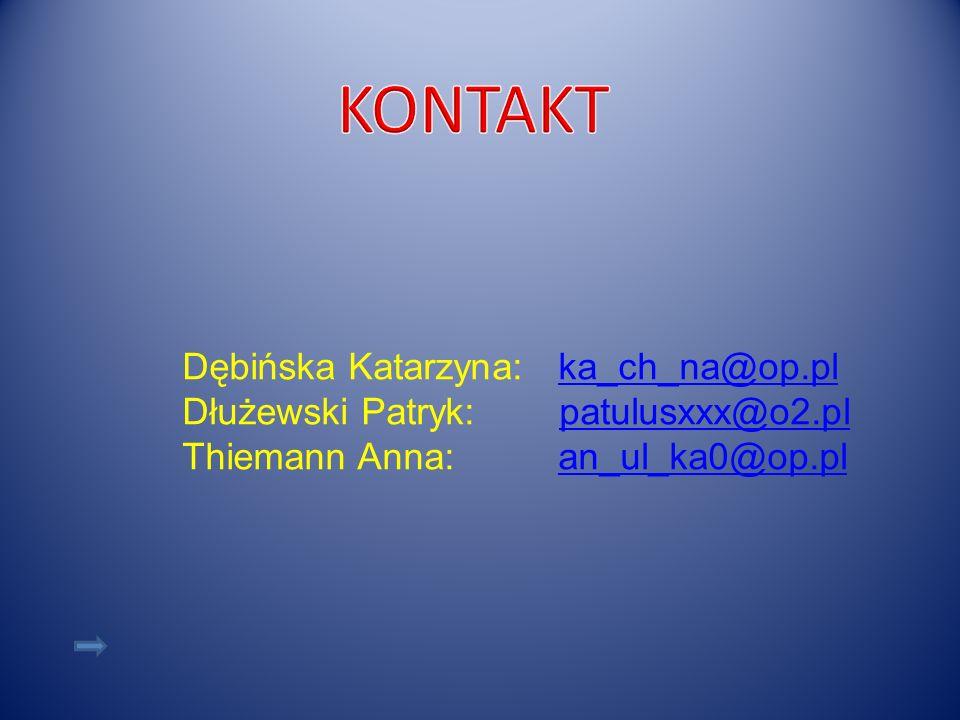 Dębińska Katarzyna: ka_ch_na@op.plka_ch_na@op.pl Dłużewski Patryk: patulusxxx@o2.plpatulusxxx@o2.pl Thiemann Anna: an_ul_ka0@op.plan_ul_ka0@op.pl