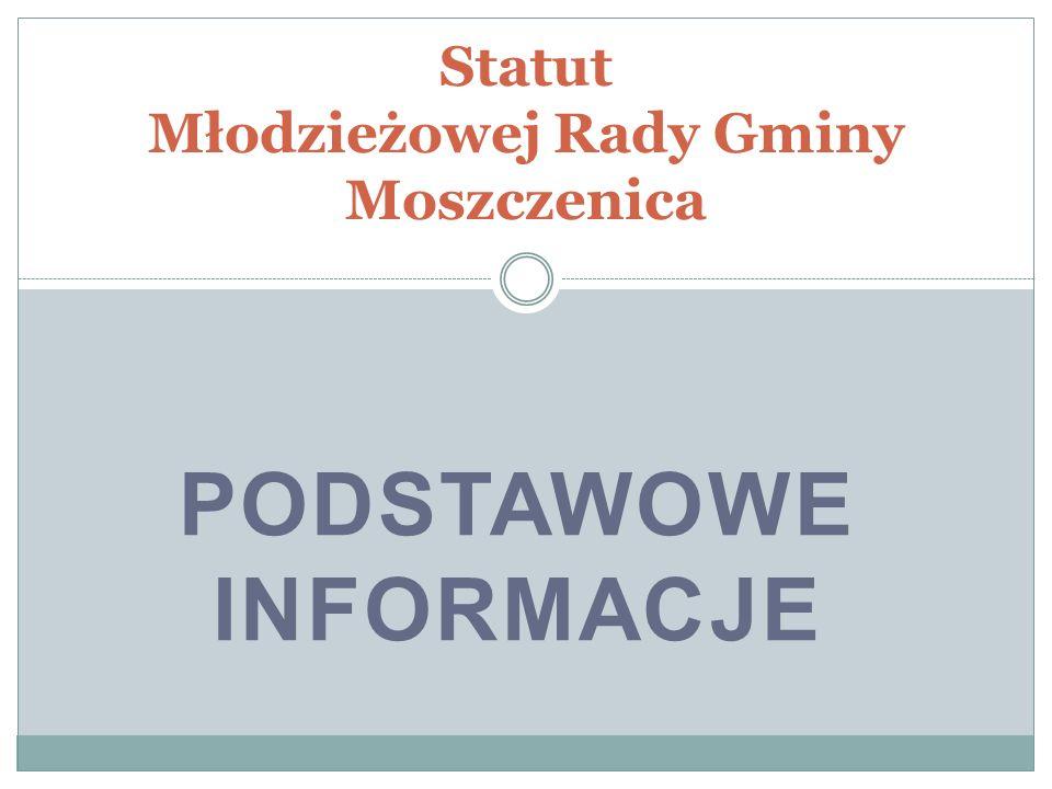 PODSTAWOWE INFORMACJE Statut Młodzieżowej Rady Gminy Moszczenica