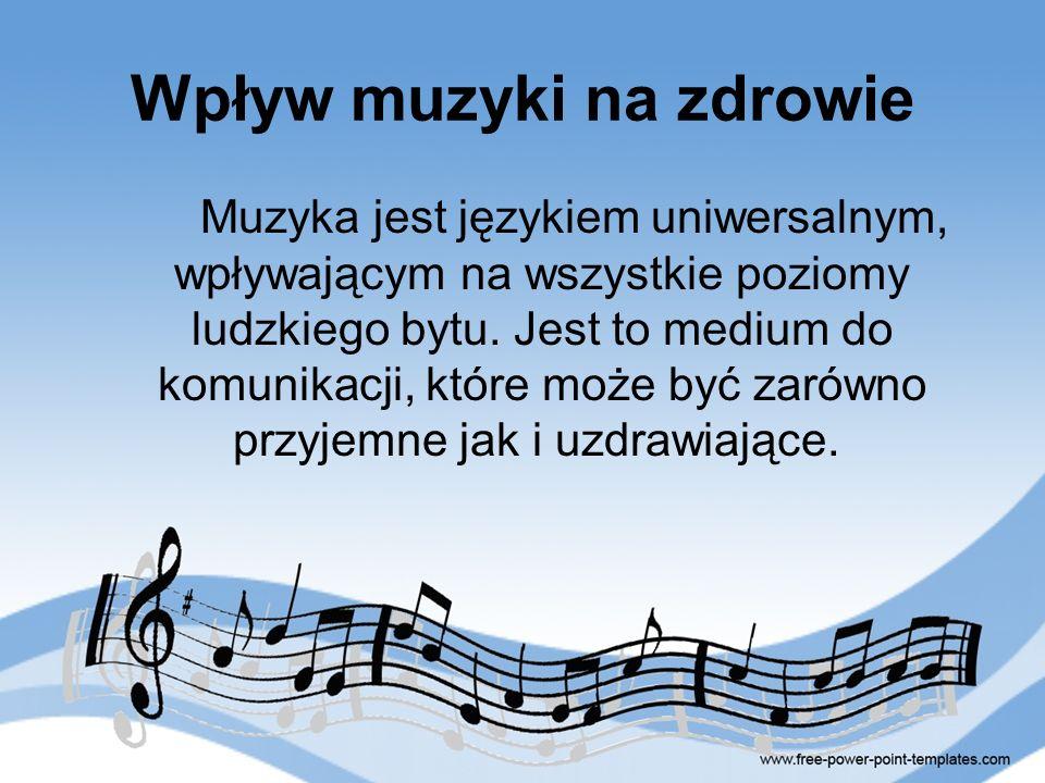 Wpływ muzyki na zdrowie Muzyka jest językiem uniwersalnym, wpływającym na wszystkie poziomy ludzkiego bytu. Jest to medium do komunikacji, które może