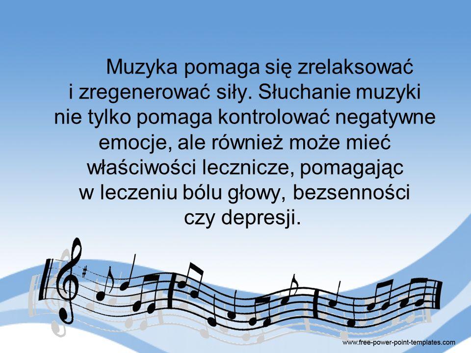 Muzyka pomaga się zrelaksować i zregenerować siły. Słuchanie muzyki nie tylko pomaga kontrolować negatywne emocje, ale również może mieć właściwości l