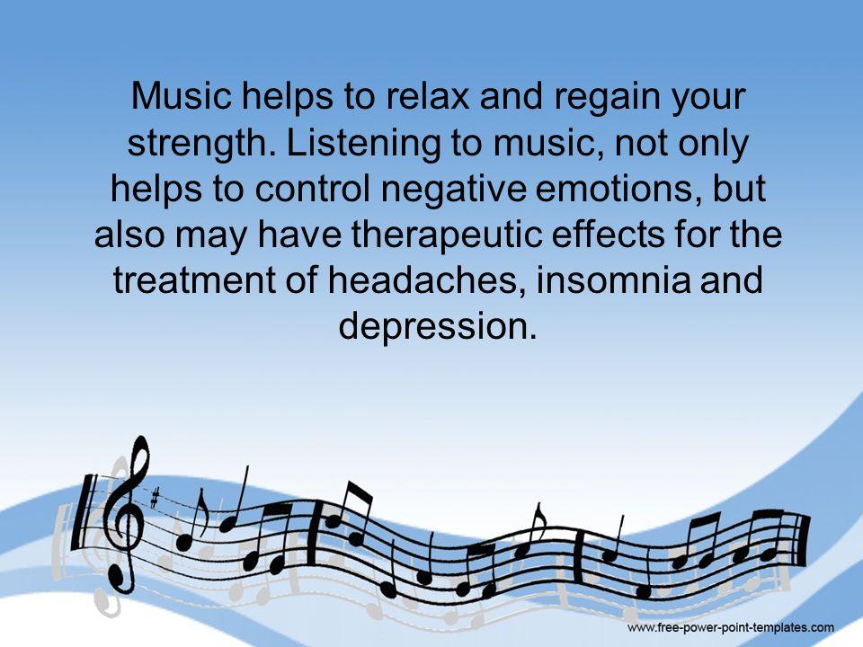 Słuchanie muzyki ma wpływ na ludzkie samopoczucie, poprawiając nastrój i uspakajając nerwy, ponieważ dociera bezpośrednio do emocji bez pośrednictwa słów.