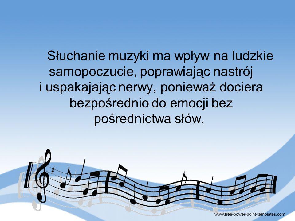 Słuchanie muzyki ma wpływ na ludzkie samopoczucie, poprawiając nastrój i uspakajając nerwy, ponieważ dociera bezpośrednio do emocji bez pośrednictwa s