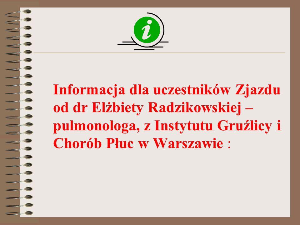 Informacja dla uczestników Zjazdu od dr Elżbiety Radzikowskiej – pulmonologa, z Instytutu Gruźlicy i Chorób Płuc w Warszawie :