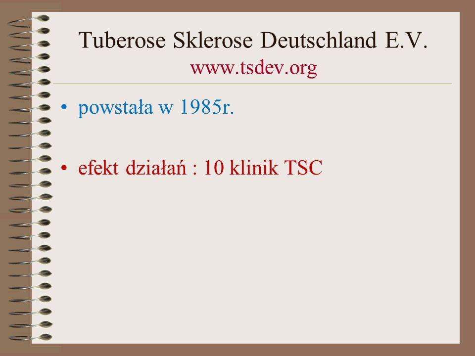 Tuberose Sklerose Deutschland E.V. www.tsdev.org powstała w 1985r. efekt działań : 10 klinik TSC