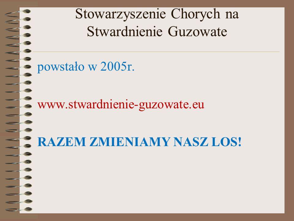 Stowarzyszenie Chorych na Stwardnienie Guzowate powstało w 2005r. www.stwardnienie-guzowate.eu RAZEM ZMIENIAMY NASZ LOS!