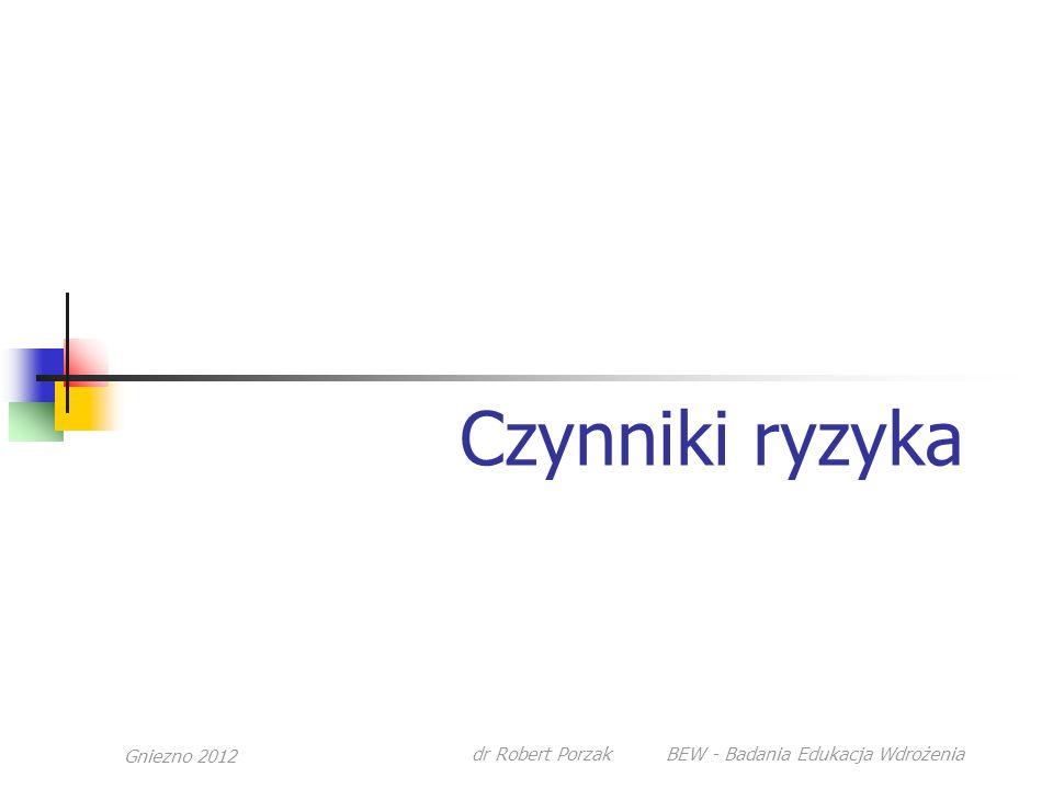Gniezno 2012 dr Robert Porzak BEW - Badania Edukacja Wdrożenia Czynniki ryzyka