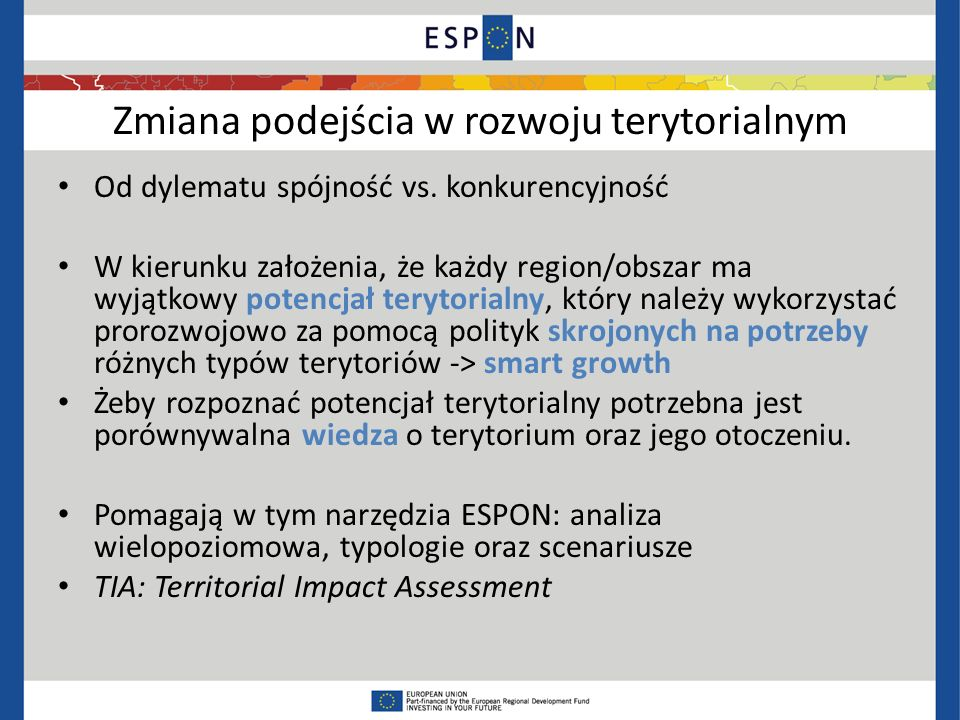 Terytorializacja a sprawne państwo Nowe rozwiązania instytucjonalne: zbliżenie jednostek planowania przestrzennego i rozwoju regionalnego Połączenie celów polityki przestrzennej i regionalnej na poziomie programowania i poziomie operacyjnym Tworzenie instytucji ponad podziałami administracyjnymi i sektorowymi (multi-level, cross-sectoral governance) Tematyczne grupy instytucji i agend wynikające z priorytetów strategii np.