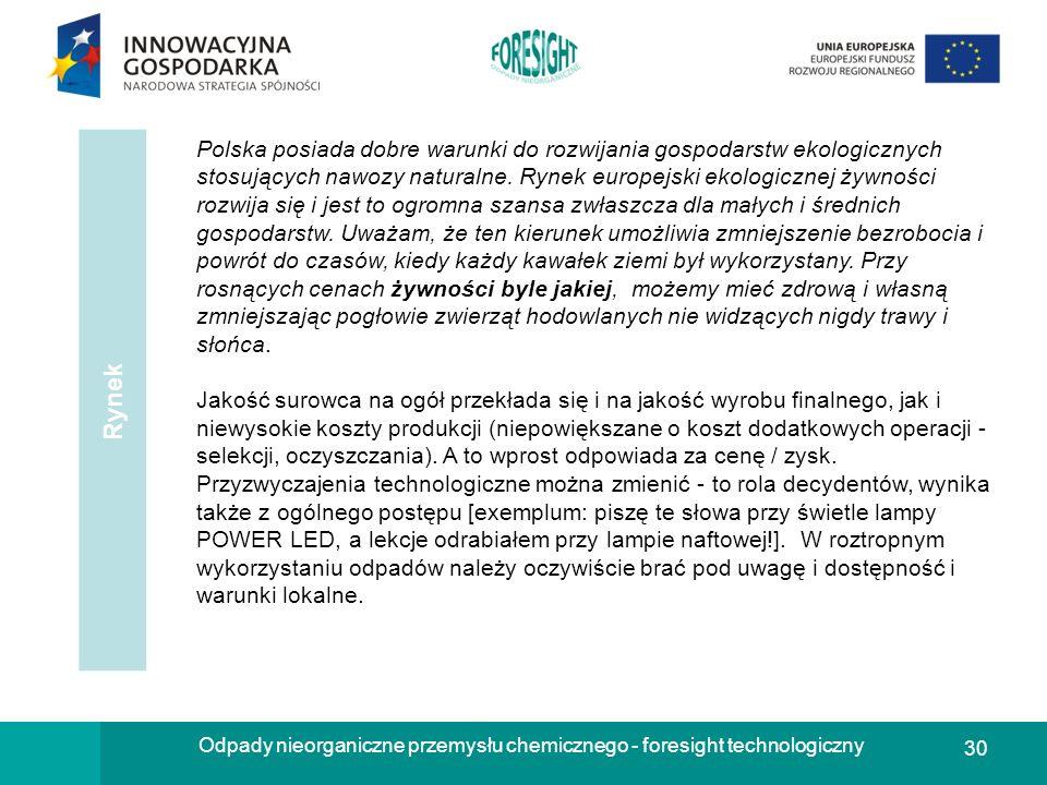 30 Odpady nieorganiczne przemysłu chemicznego - foresight technologiczny Rynek Polska posiada dobre warunki do rozwijania gospodarstw ekologicznych st