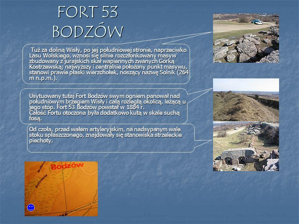 FORT 53 BODZÓW Tuż za doliną Wisły, po jej południowej stronie, naprzeciwko Lasu Wolskiego, wznosi się silnie rozczłonkowany masyw zbudowany z jurajsk