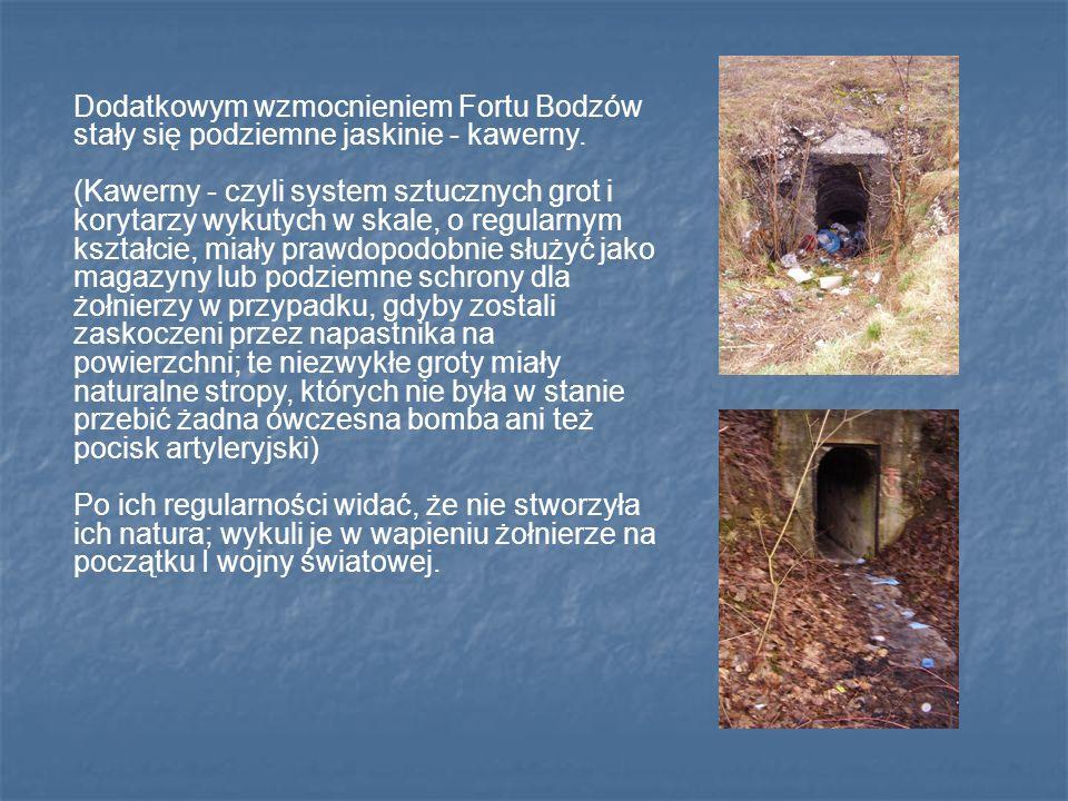 Dodatkowym wzmocnieniem Fortu Bodzów stały się podziemne jaskinie - kawerny. (Kawerny - czyli system sztucznych grot i korytarzy wykutych w skale, o r