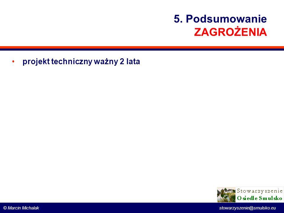 © Marcin Michalak stowarzyszenie@smulsko.eu 5. Podsumowanie ZAGROŻENIA projekt techniczny ważny 2 lata