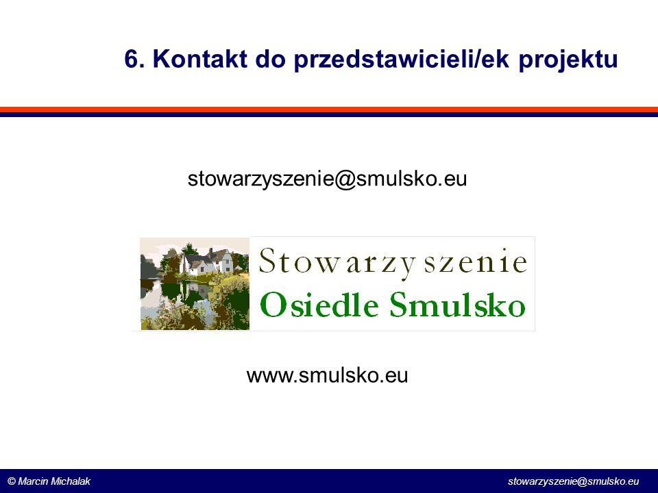 © Marcin Michalak stowarzyszenie@smulsko.eu 6. Kontakt do przedstawicieli/ek projektu stowarzyszenie@smulsko.eu www.smulsko.eu
