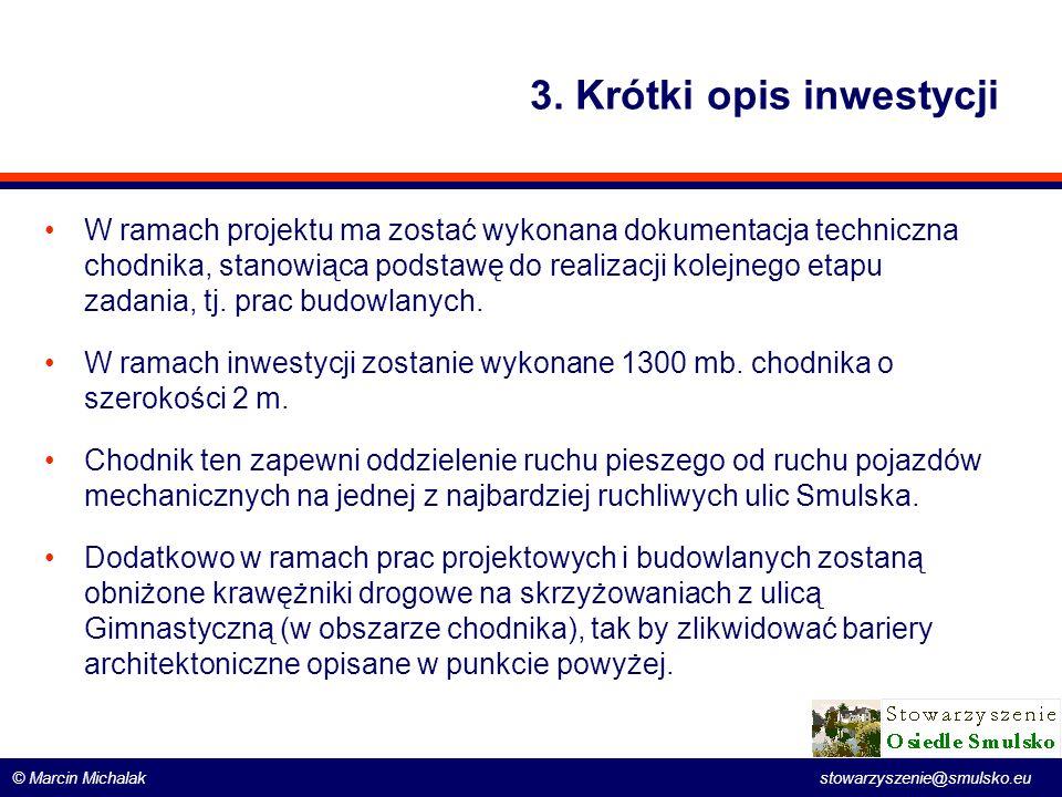 © Marcin Michalak stowarzyszenie@smulsko.eu 3. Krótki opis inwestycji W ramach projektu ma zostać wykonana dokumentacja techniczna chodnika, stanowiąc