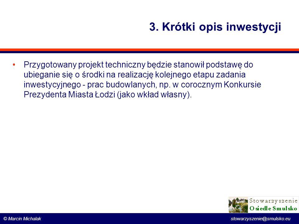© Marcin Michalak stowarzyszenie@smulsko.eu 3. Krótki opis inwestycji Przygotowany projekt techniczny będzie stanowił podstawę do ubieganie się o środ