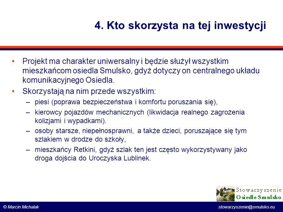 © Marcin Michalak stowarzyszenie@smulsko.eu 4. Kto skorzysta na tej inwestycji Projekt ma charakter uniwersalny i będzie służył wszystkim mieszkańcom