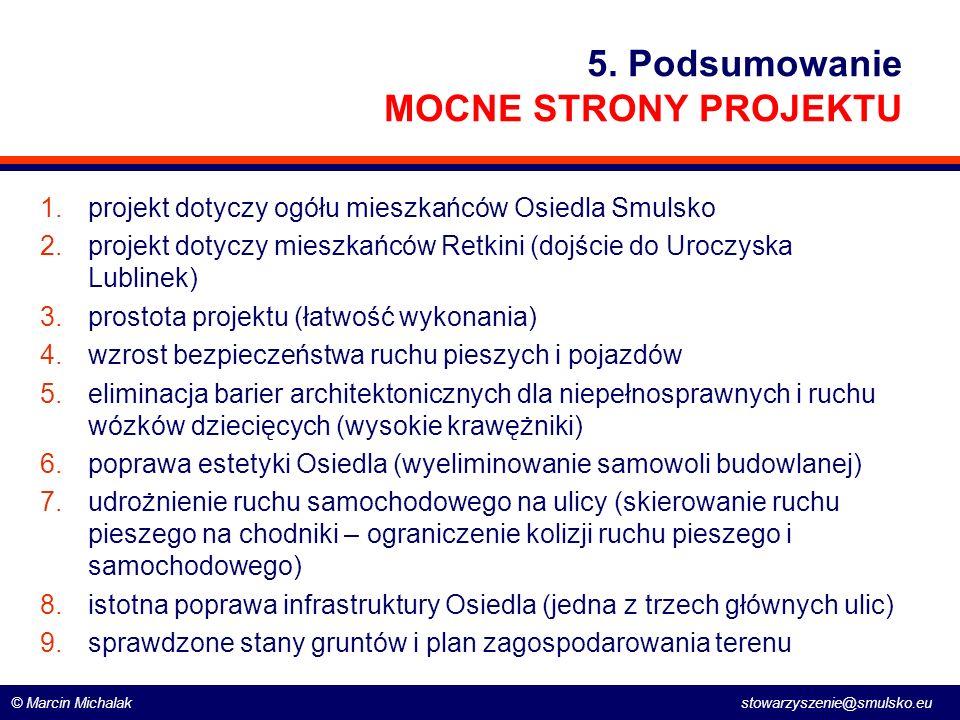 © Marcin Michalak stowarzyszenie@smulsko.eu 5. Podsumowanie MOCNE STRONY PROJEKTU 1.projekt dotyczy ogółu mieszkańców Osiedla Smulsko 2.projekt dotycz
