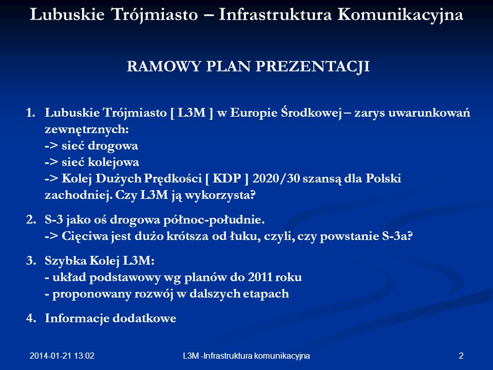 2014-01-21 13:03 2L3M -Infrastruktura komunikacyjna Lubuskie Trójmiasto – Infrastruktura Komunikacyjna RAMOWY PLAN PREZENTACJI 1.Lubuskie Trójmiasto [