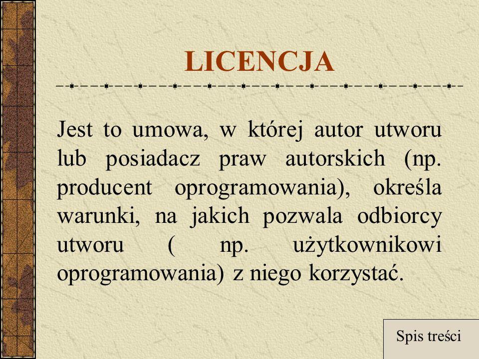 LICENCJA Jest to umowa, w której autor utworu lub posiadacz praw autorskich (np.