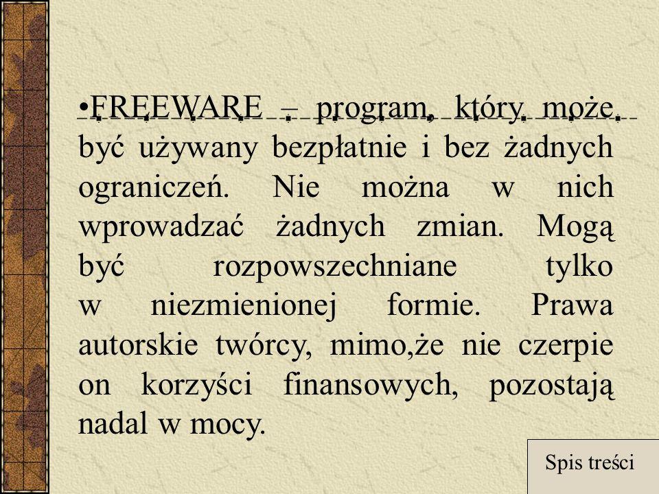FREEWARE – program, który może być używany bezpłatnie i bez żadnych ograniczeń.
