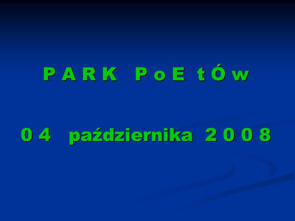 P A R K P o E t Ó w 0 4 października 2 0 0 8