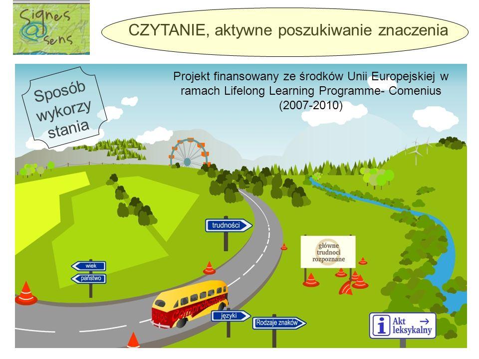 Projekt finansowany ze środków Unii Europejskiej w ramach Lifelong Learning Programme- Comenius (2007-2010) CZYTANIE, aktywne poszukiwanie znaczenia S