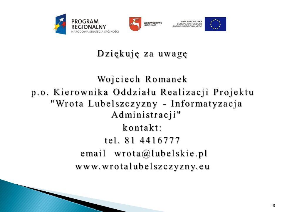 Dziękuję za uwagę Wojciech Romanek p.o. Kierownika Oddziału Realizacji Projektu