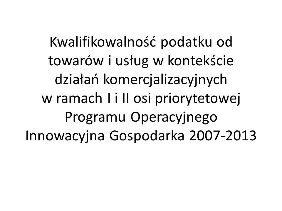 Kwalifikowalność podatku od towarów i usług w kontekście działań komercjalizacyjnych w ramach I i II osi priorytetowej Programu Operacyjnego Innowacyjna Gospodarka 2007-2013