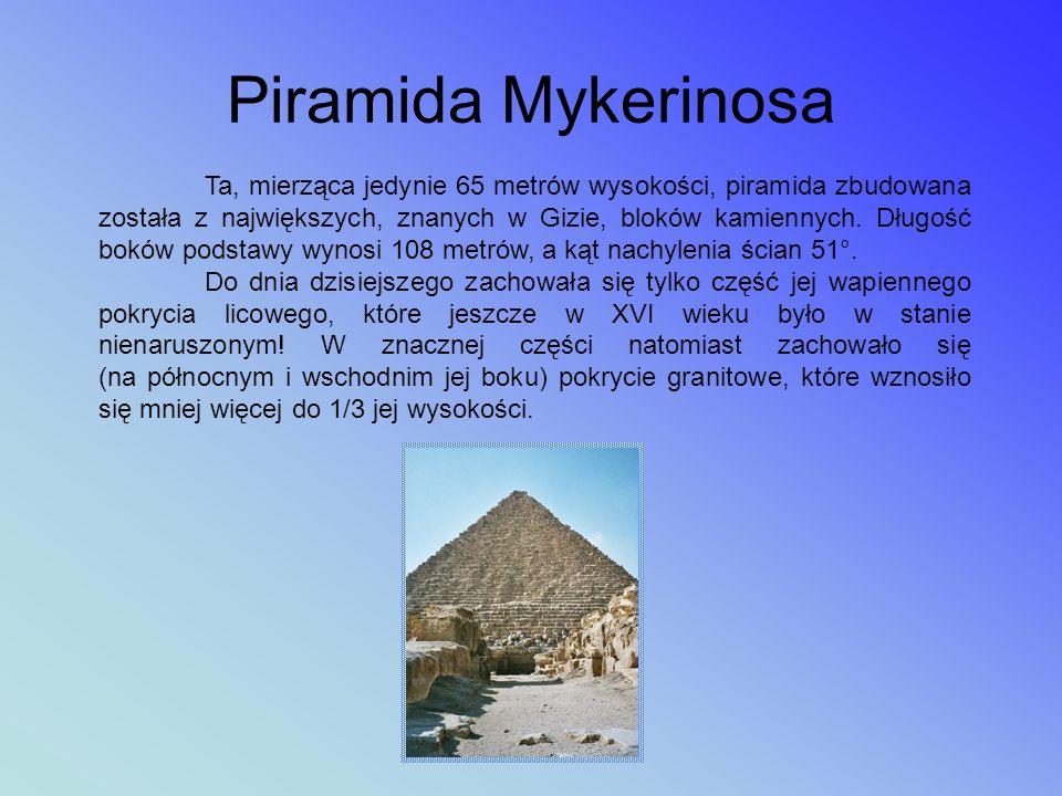 Piramida Chefrena Ukończenie piramidy Chefrena datuje się na ok. 2532 r. p.n.e. Pierwotnie budowla ta wznosiła się na wysokość 143,5 metrów ponad pozi