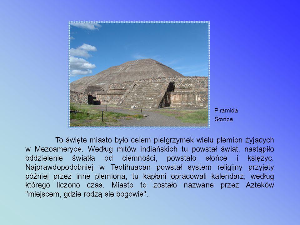 Na Wyżynie Meksykańskiej, na wysokości około 2285 m n.p.m., w pobliżu dzisiejszej stolicy Meksyku, leży największe prekolumbijskie miasto – Teotihuacan, w którym w czasach od II wieku p.n.e.